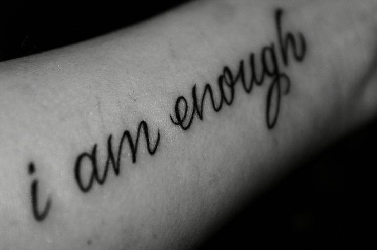 """I am enough"" tattoo done by Jordan at Humble Beginnings Tattoos in San Jose, CA. love his work!!"