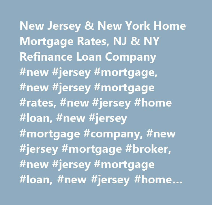 New Jersey & New York Home Mortgage Rates, NJ & NY Refinance Loan Company #new #jersey #mortgage, #new #jersey #mortgage #rates, #new #jersey #home #loan, #new #jersey #mortgage #company, #new #jersey #mortgage #broker, #new #jersey #mortgage #loan, #new #jersey #home #mortgage, #new #jersey #refinance, #alpine #mortgage, #nj #mortgage, #nj #mortgage #rates, #nj #refinance, #nj #mortgage #company, #nj #mortgage #broker, #new #york #mortgage, #new #york #mortgage #rates, #new #york #mortgage…