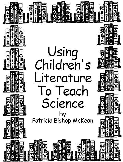 Using Children's Literature to Teach Science: There is a WEALTH of wonderful ideas here on this website, and they are FREE! http://intranet.cshgreenwich.org/heartNet/childrensLitAndScience.asp?websitemasterID=439&webpageDetailID=2818