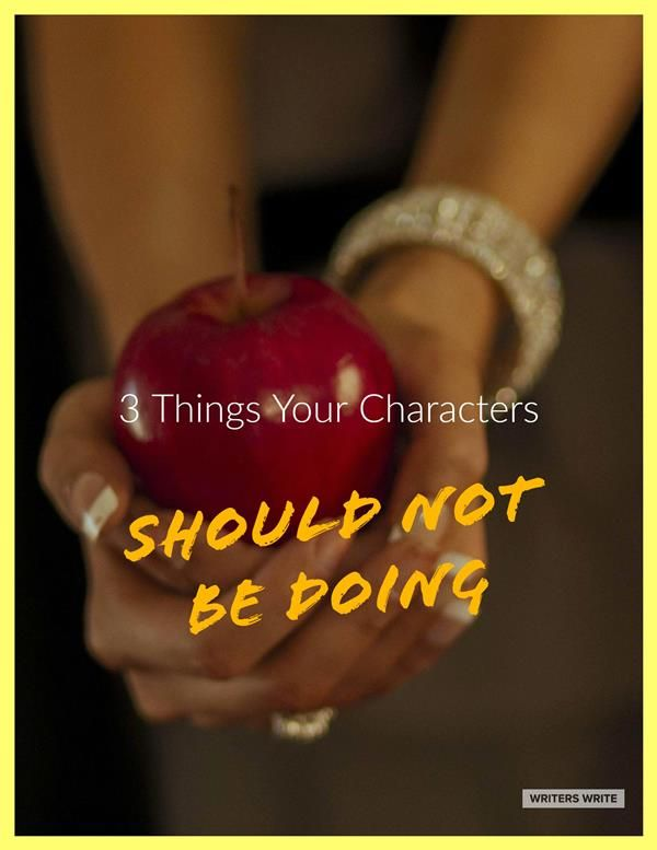 3 Things Your Characters Should Not Be Doing