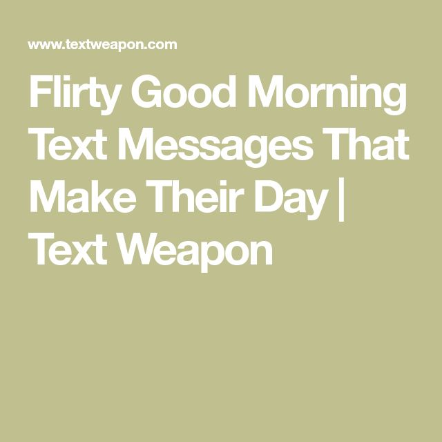 Flirty Good Morning Text Messages That Make Their Day | Text Weapon