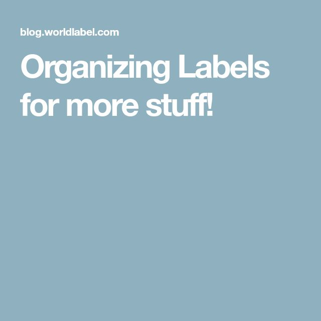 Organizing Labels for more stuff!