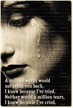 A million worlds would not bring you back!