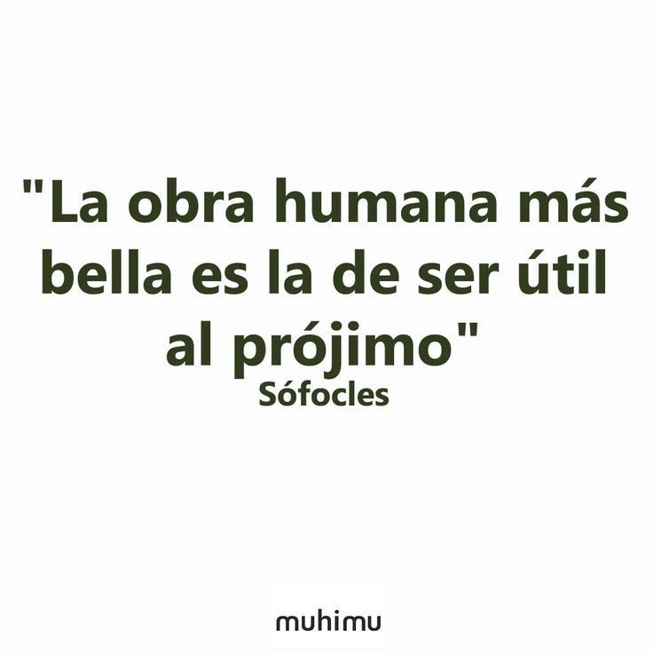 """La obra humana más bella es la de ser útil al prójimo"". Sófocles #reflexiones #frases"