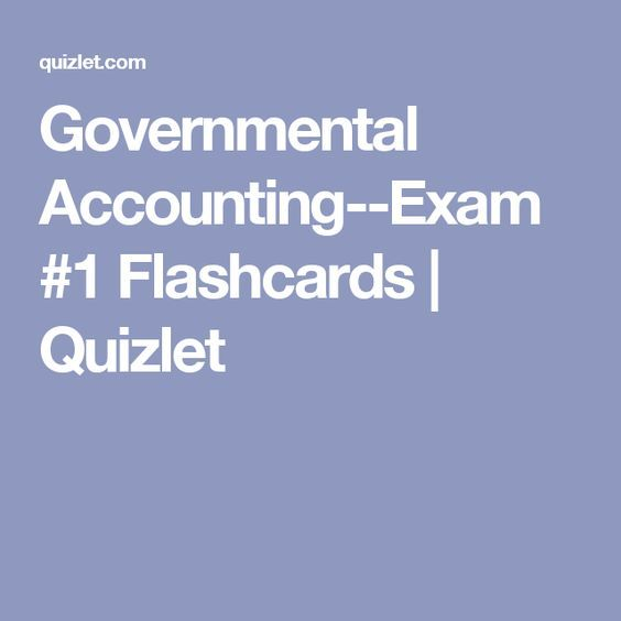 Governmental Accounting--Exam #1 Flashcards | Quizlet