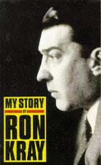 My Story by Ron Kray - My Story is an autobiographical book written by Ronnie Kray. He, along with his twin brother Reggie, were said to be the most feared gangsters in British history.