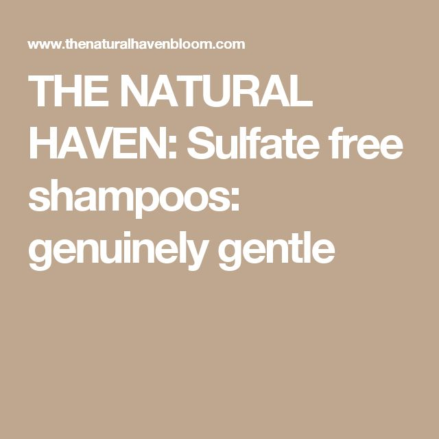THE NATURAL HAVEN: Sulfate free shampoos: genuinely gentle