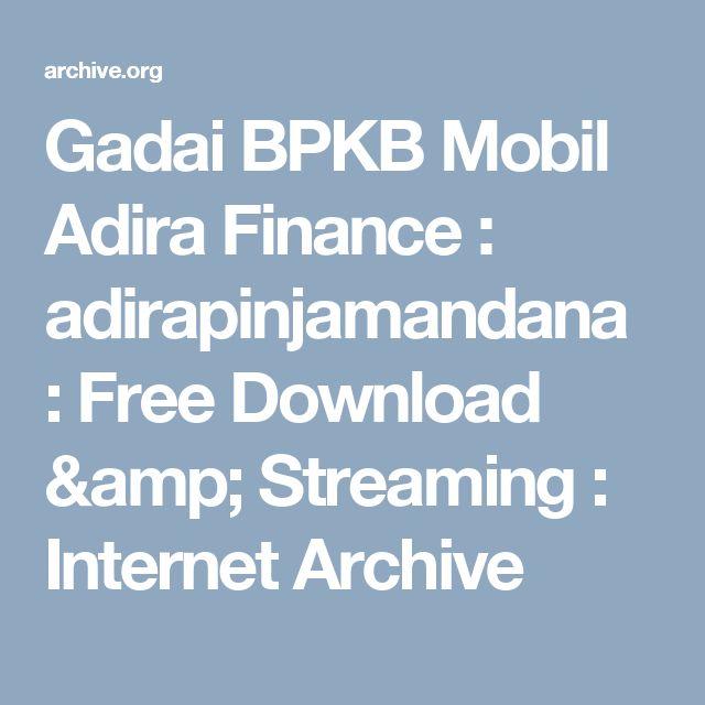 Gadai BPKB Mobil Adira Finance : adirapinjamandana : Free Download & Streaming : Internet Archive