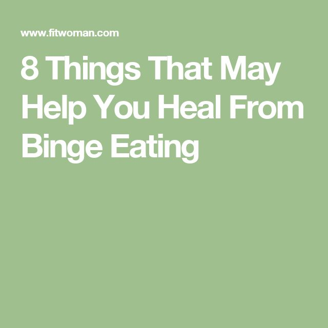 8 Things That May Help You Heal From Binge Eating