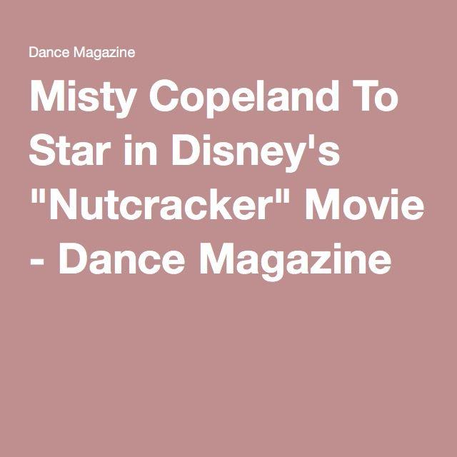 "Misty Copeland To Star in Disney's ""Nutcracker"" Movie - Dance Magazine"