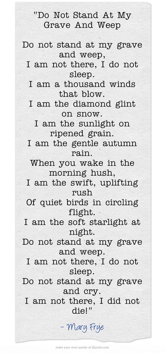 do not stand at my grave and weep analysis In an effort to further clarify the origins of the 'do not stand at my grave and weep' poem i am of do not stand by my grave and weep analysis and overlay of.