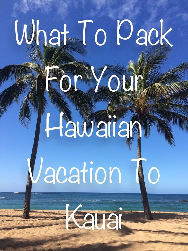 Home Sweetly Home: What To Pack For Your Hawaiian Vacation To Kauai