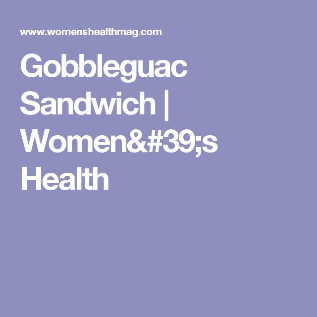 Gobbleguac Sandwich   Women's Health