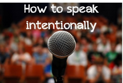 How to speak intentionally http://kevinmartineau.ca/how-to-speak-intentionally/