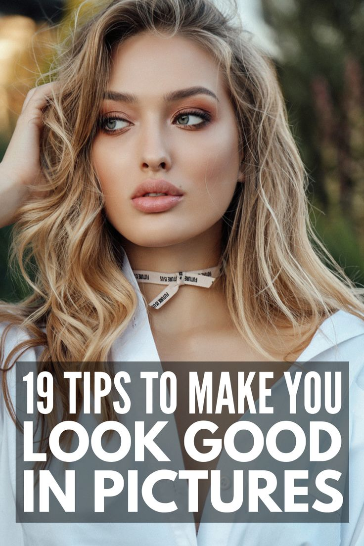 How to Look Good in Pictures: 19 Tips to Be More Photogenic