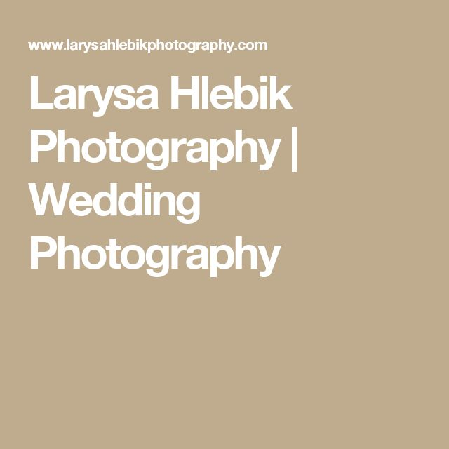 Larysa Hlebik Photography | Wedding Photography