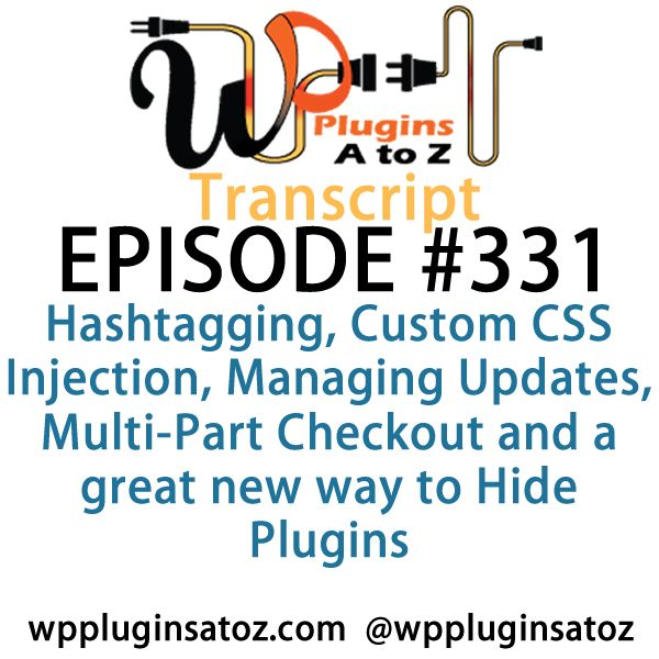 Transcript of Episode 331 WP #Plugins A to Z - http://plugins.wpsupport.ca/transcript-episode-331-wp-plugins-z/