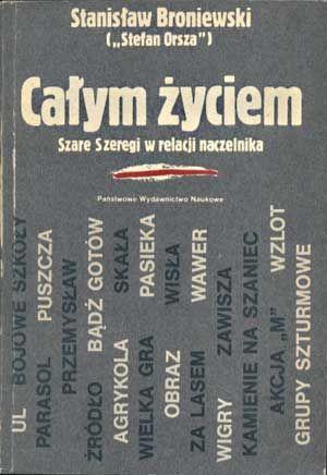 Całym życiem. Szare Szeregi w relacji naczelnika, Stanisław Broniewski, PWN, 1984, http://www.antykwariat.nepo.pl/calym-zyciem-szare-szeregi-w-relacji-naczelnika-p-1355.html