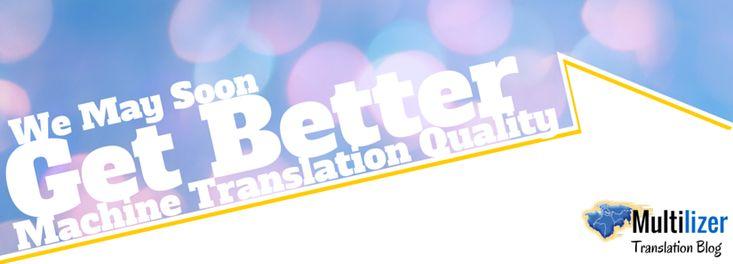 We May Soon Get Better Machine Translation Quality – Multilizer Translation Blog