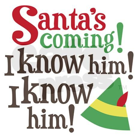 Funny Christmas movie quote by Buddy the Elf from the movie Elf says Santa's coming! I know him! I know him! with Buddy's green, yellow elf hat with red feather.