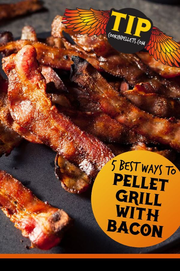 The 5 Best Ways To Pellet Grill With Bacon Grilling Recipes Pork Cooking Bacon Pellet Grill