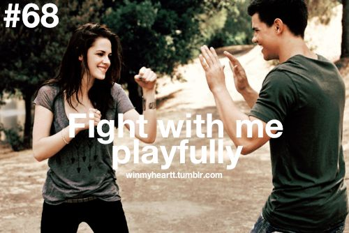 I wish more of my guy friends would fight with me playfully.