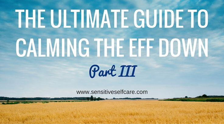 The Ultimate Guide to Calming the EFF Down - Part III