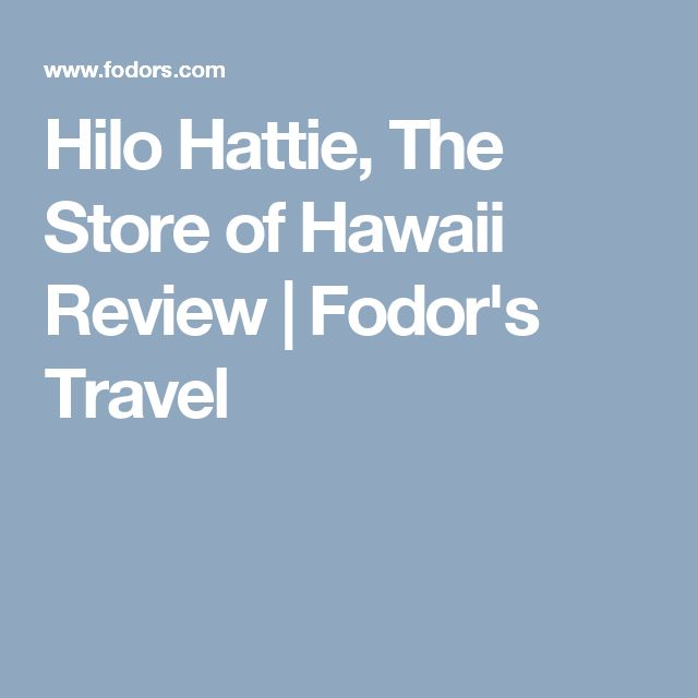 Hilo Hattie, The Store of Hawaii Review | Fodor's Travel