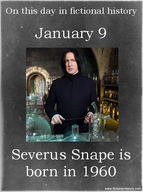 Name: Severus Snape - Birthdate: January 9, 1960 - Sun Sign: Capricorn, the Sea Goat - Animal Sign: Earth Pig...   Day after my birthday, just sayin'