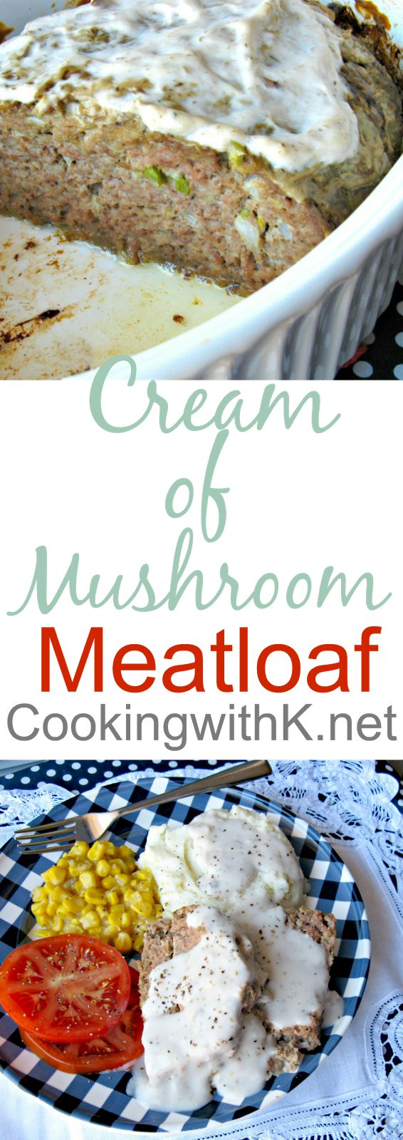 Cream of Mushroom Meatloaf is made with simple ingredients, cream of mushroom soup, Lipton Onion Soup mix, oatmeal and lean ground hamburger. Cook in an iron skillet and it will give the most wonderful juices to make a creamy gravy!