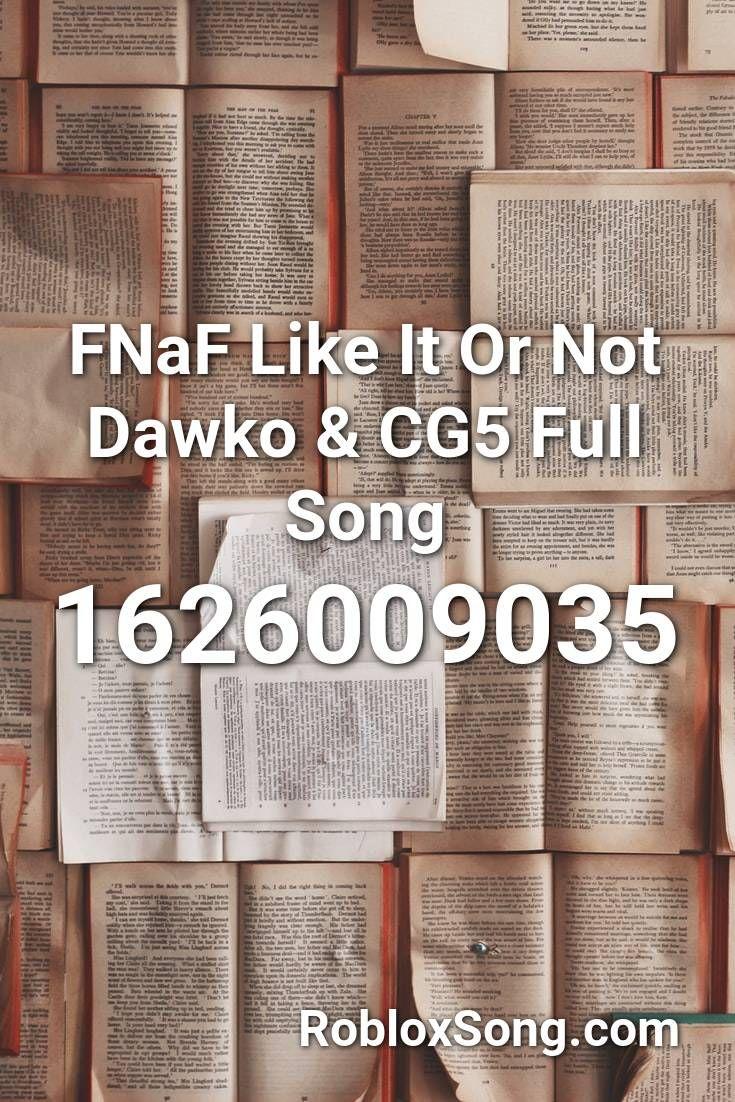Fnaf Like It Or Not Dawko Cg5 Full Song Roblox Id Roblox Music