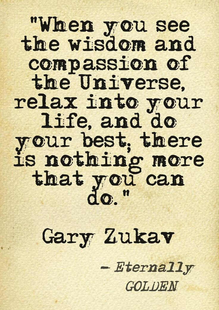 Do your best and trust the universe. :) Gary Zukav Spiritual Partnerships