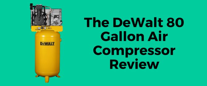The DeWalt 80 Gallon Air Compressor Review