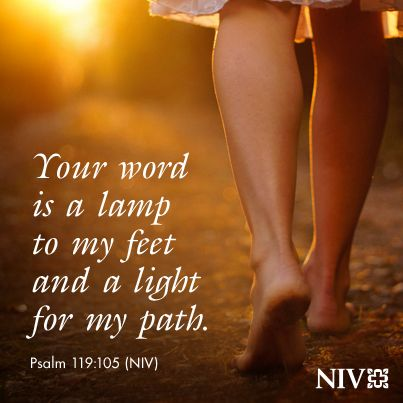 Your word is a lamp to my feet and a light for my path. Psalm 119:105 (NIV)