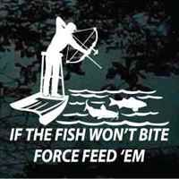 If The Fish Won't Bite Force Feed 'Em BowFishing decals & car window stickers.