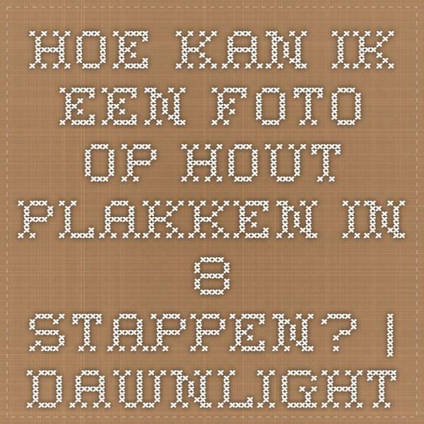 Hoe kan ik een foto op hout plakken in 8 stappen? | Dawnlight