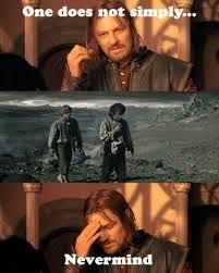 lord of the rings funny - Google Search the second pic via when he actually says his famous line. Everyone gets it wrong.