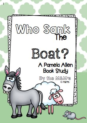 Who sank the Boat? A Pamela Allen Maths and Literacy Pack made by the M&M's
