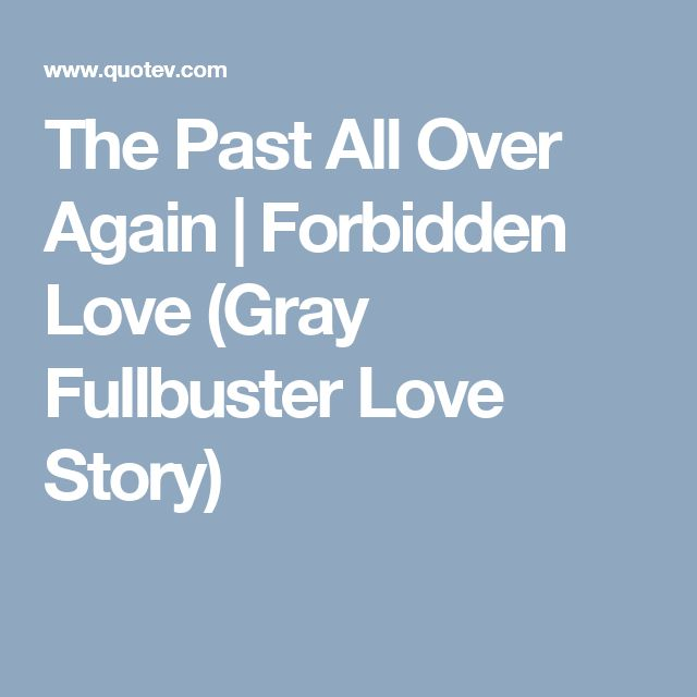 The Past All Over Again | Forbidden Love (Gray Fullbuster Love Story)
