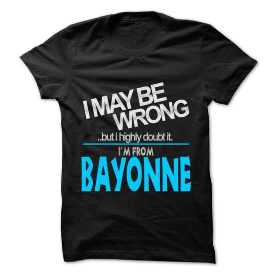 I May Be Wrong But I Highly Doubt It I am From... Bayon - #sweatshirt dress #sweater for fall. SATISFACTION GUARANTEED => https://www.sunfrog.com/LifeStyle/I-May-Be-Wrong-But-I-Highly-Doubt-It-I-am-From-Bayonne--99-Cool-City-Shirt-.html?68278