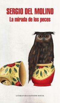 La mirada de los peces - Sergio del Molino (Biblioteca Almozara)