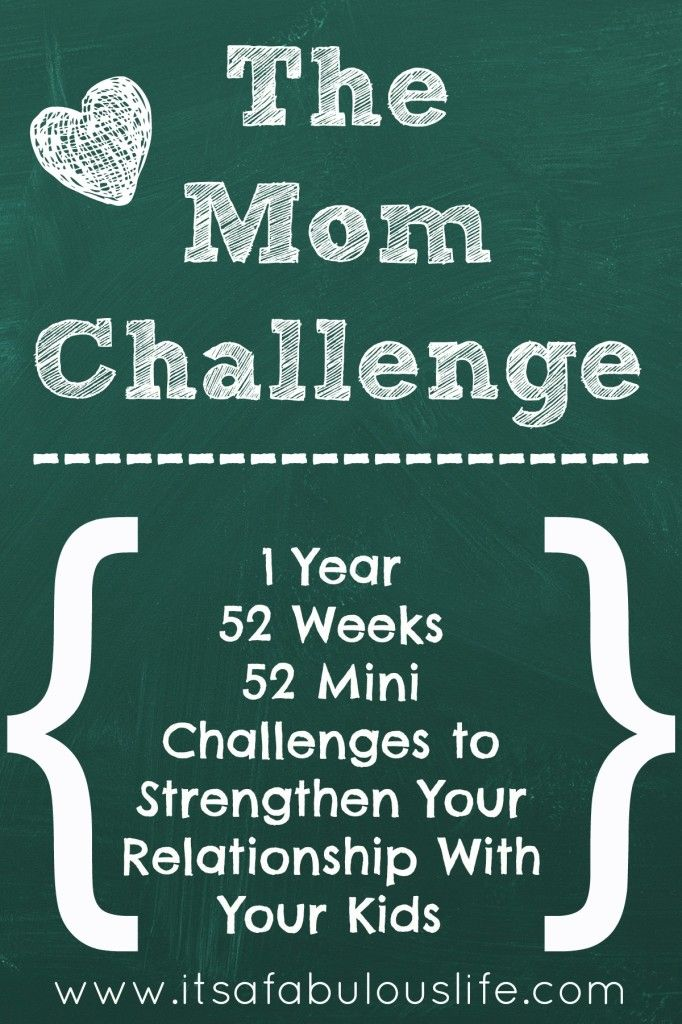 The Mom Challenge – 1 year, 52 weeks, 52 mini challenges to strengthen your relationship with your kids.