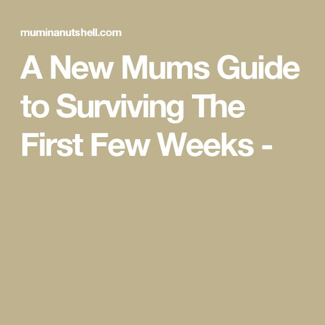 A New Mums Guide to Surviving The First Few Weeks -