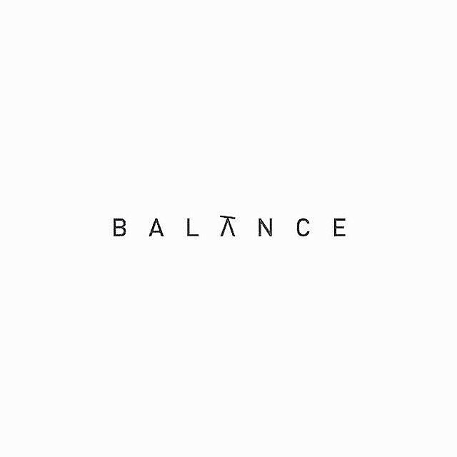Balance - its all about balance in so many aspects of life
