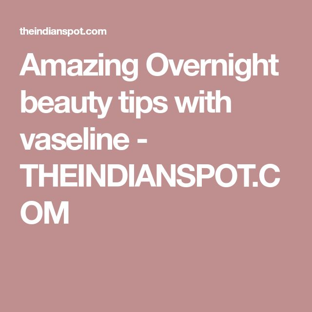 Amazing Overnight beauty tips with vaseline - THEINDIANSPOT.COM