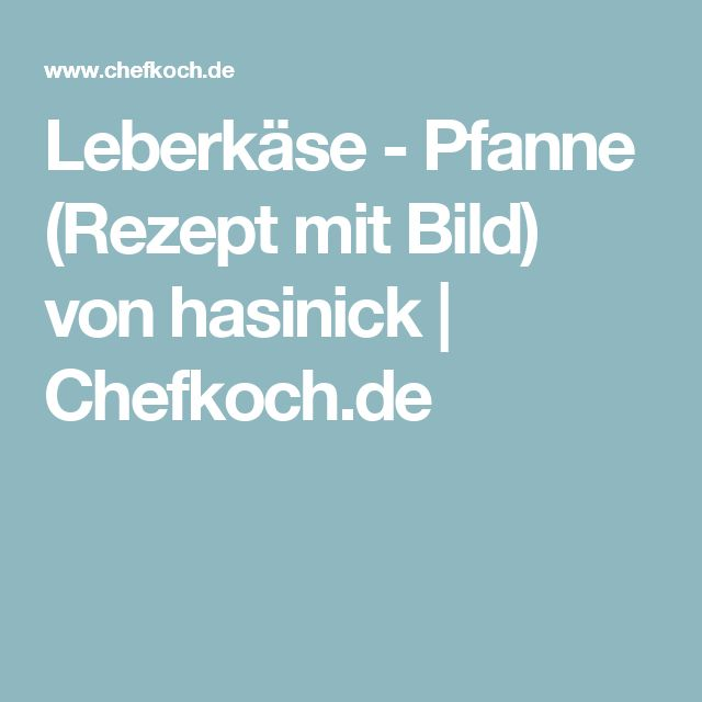 Leberkäse - Pfanne (Rezept mit Bild) von hasinick | Chefkoch.de
