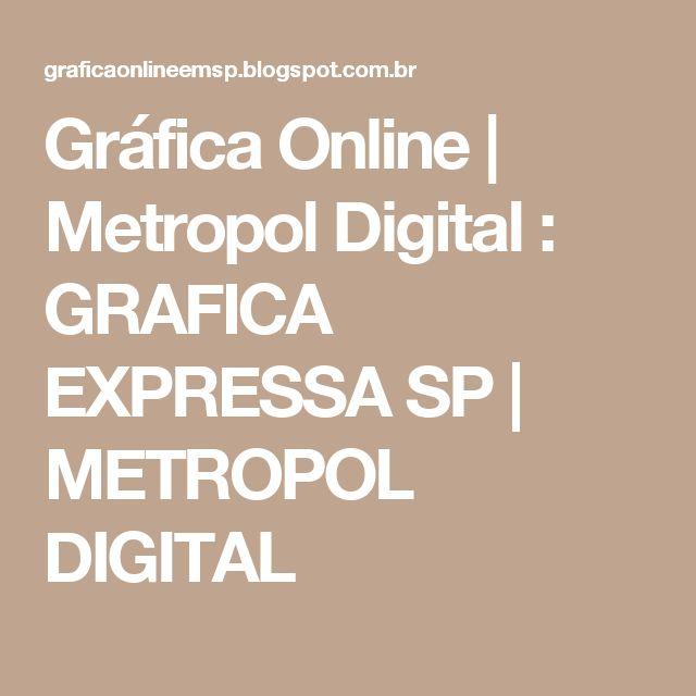 Gráfica Online | Metropol Digital : GRAFICA EXPRESSA SP | METROPOL DIGITAL