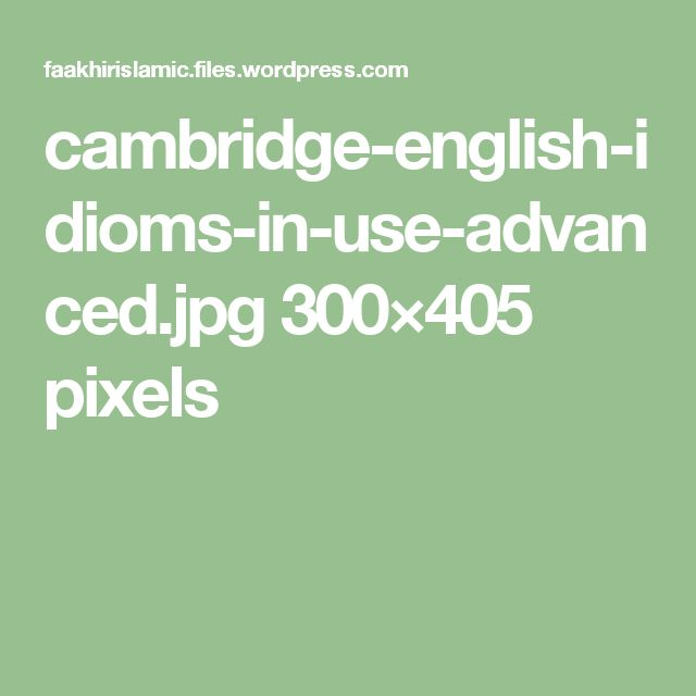 cambridge-english-idioms-in-use-advanced.jpg 300×405 pixels