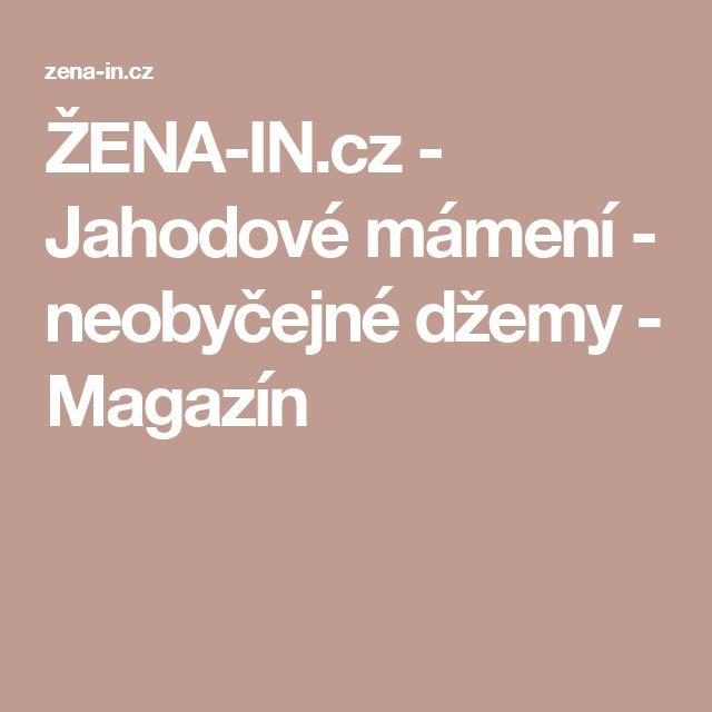 ŽENA-IN.cz - Jahodové mámení - neobyčejné džemy - Magazín