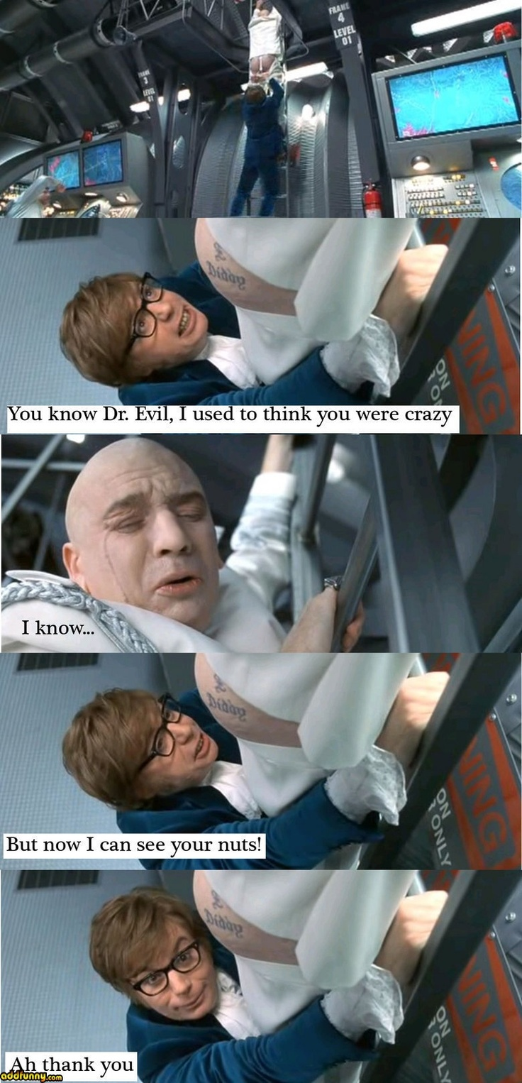 Austin Powers - I don't know which one this is in, but this is one of my favorite series EVER!